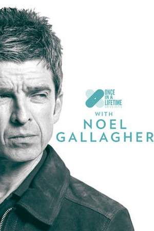 Once In A Lifetime Sessions with Noel Gallagher