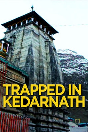 Trapped in Kedarnath
