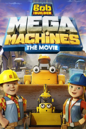 Bob the Builder: Mega Machines - The Movie