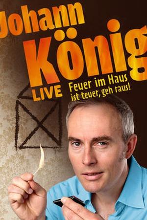 Johann König - Feuer im Haus ist teuer, geh raus!