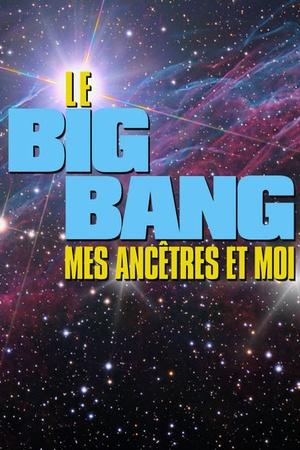Le Big Bang, mes ancetres et moi