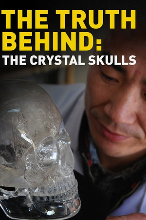 The Truth Behind: The Crystal Skulls