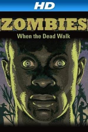 Zombies: When the Dead Walk