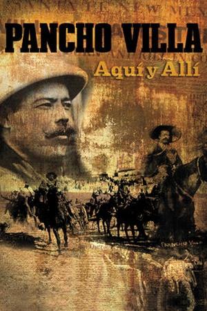 Pancho Villa, Aquí y Allí