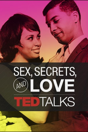 TED Talks: Sex, Secrets and Love
