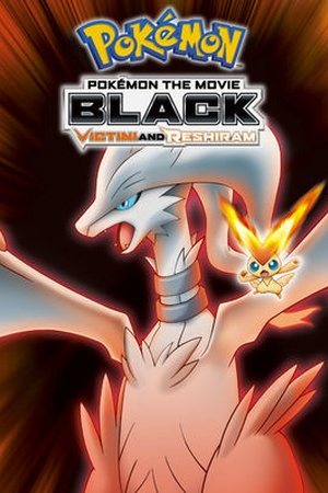 Pokemon the Movie: Black: Victini and Reshiram