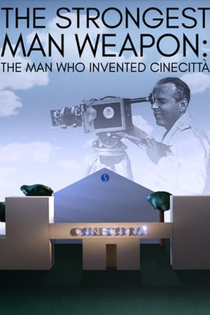 The Strongest Weapon: The Man Who Invented Cinecittà