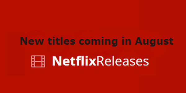 New releases coming to Netflix in August
