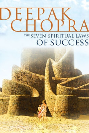 Deepak Chopra: The Seven Spiritual Laws of Success