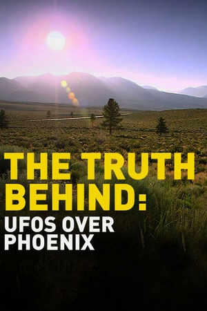 The Truth Behind: UFOs over Phoenix