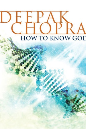 How to Know God: Deepak Chopra