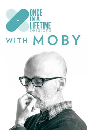 Once In A Lifetime Sessions with Moby
