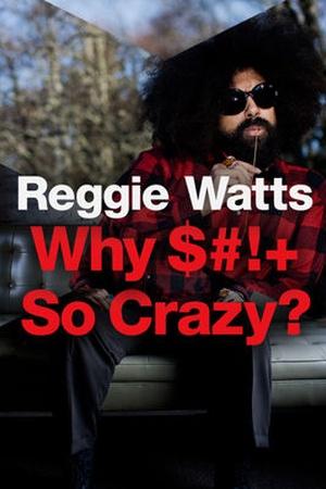 Reggie Watts: Why $#!+ So Crazy?