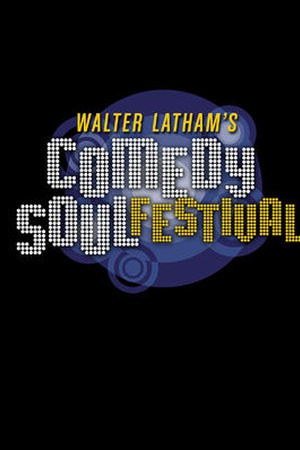 Walter Latham's Comedy Soul Festival