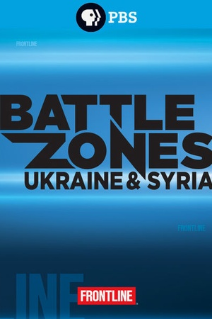 Frontline: Battle Zones: Ukraine and Syria