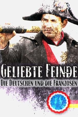 Geliebte Feinde - Die Deutschen und die Franzosen