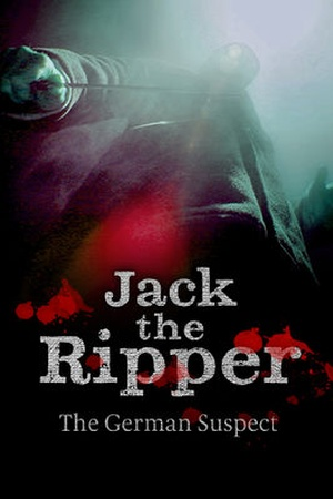 Jack the Ripper - Ein deutscher Serienkiller?