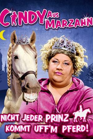 Cindy aus Marzahn - Nicht jeder Prinz kommt uff'm Pferd!