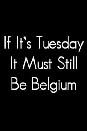 If It's Tuesday, It Still Must be Belgium
