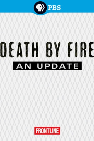 Frontline: Death by Fire: An Update