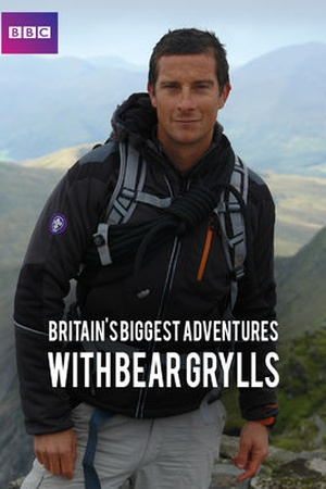Britain's Biggest Adventures with Bear Grylls